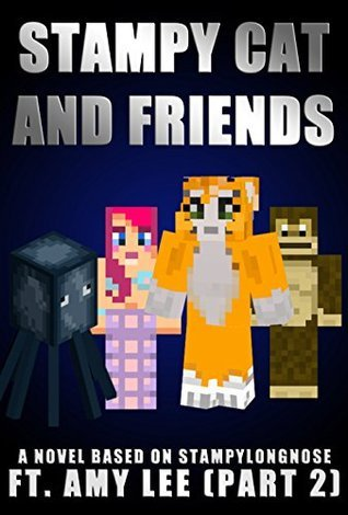 Stampy Cat And Friends: A Novel Based On Stampylongnose ft. Amy Lee (Part 2)  by  Amplified Publishing
