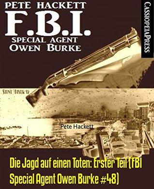 Die Jagd auf einen Toten: Erster Teil (FBI Special Agent Owen Burke #48): Cassiopeiapress Thriller Pete Hackett