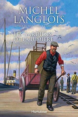 Au fil des jours (Les gardiens de la lumière #3)  by  Michel Langlois