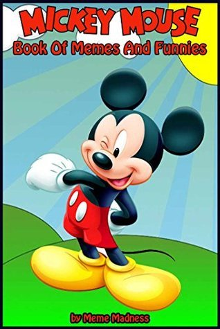 Mickey Mouse Book Of Memes And Funnies  by  Meme Madness