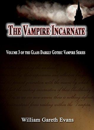 The Vampire Incarnate: Volume 3 of the Glass Darkly Gothic Vampire Series  by  William Gareth Evans