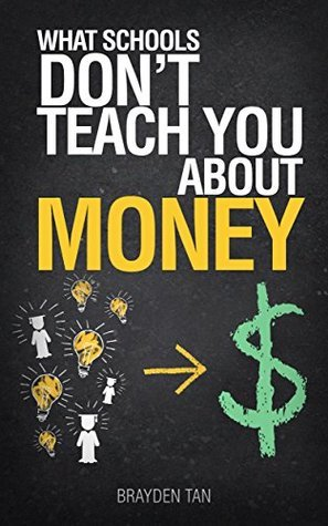 What school does not teach you about money  by  Brayden Tan