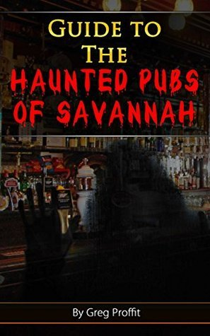 Guide to The Haunted Pubs of Savannah Greg Proffit