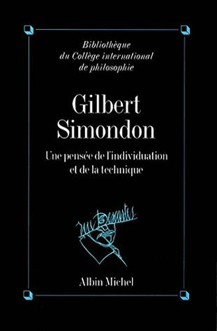 Gilbert Simondon : Une pensée de lindividuation et de la technique  by  Collectif