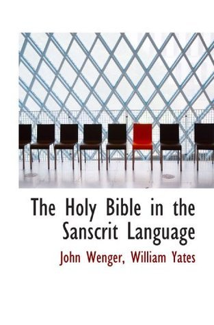 The Holy Bible in the Sanscrit Language  by  William Yates