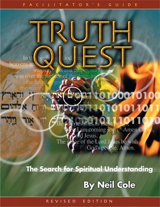 Truth Quest Facilitators Guide: The Search for Spiritual Understanding Neil Cole