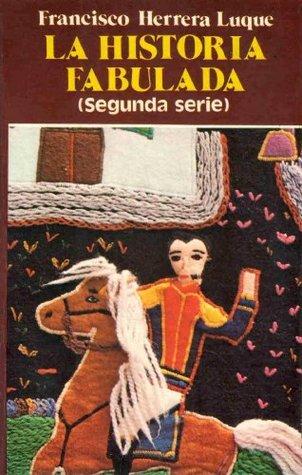 La Historia Fabulada (Serie 2) Francisco Herrera Luque