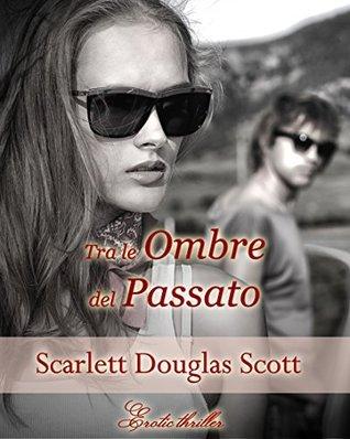 Tre le ombre del passato  by  Scarlett Douglas Scott