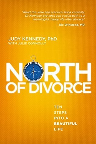 North of Divorce: Ten Steps Into A Beautiful Life Judy Kennedy