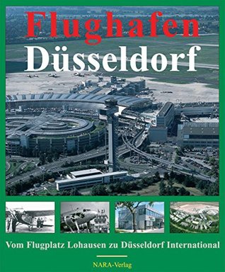 Flughafen Düsseldorf: Vom Flugplatz Lohausen zu Düsseldorf International  by  Josef Krauthäuser