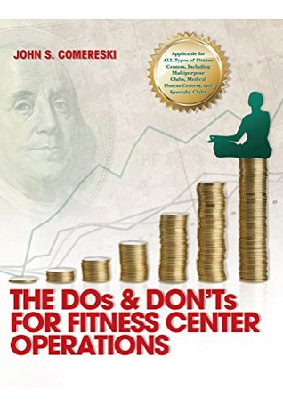 The DOs & DONTs for Fitness Center Operations John Comereski