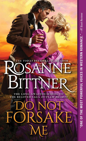 Do Not Forsake Me (Outlaw Hearts, #2)  by  Rosanne Bittner