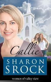Callie: inspirational womens fiction (The Women of Valley View Book 1) Sharon Srock