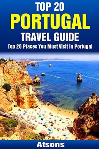 Top 20 Places You Must Visit in Portugal - Top 20 Portugal Travel Guide (Europe Travel Series Book 11)  by  Atsons
