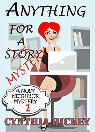 Anything For A Mystery (A Nosy Neighbor Christian Cozy Mystery #1) Cynthia Hickey
