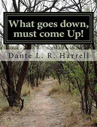 What goes Down, Must Come Up!: What goes Down, Must Come Up  by  Dante Harrell