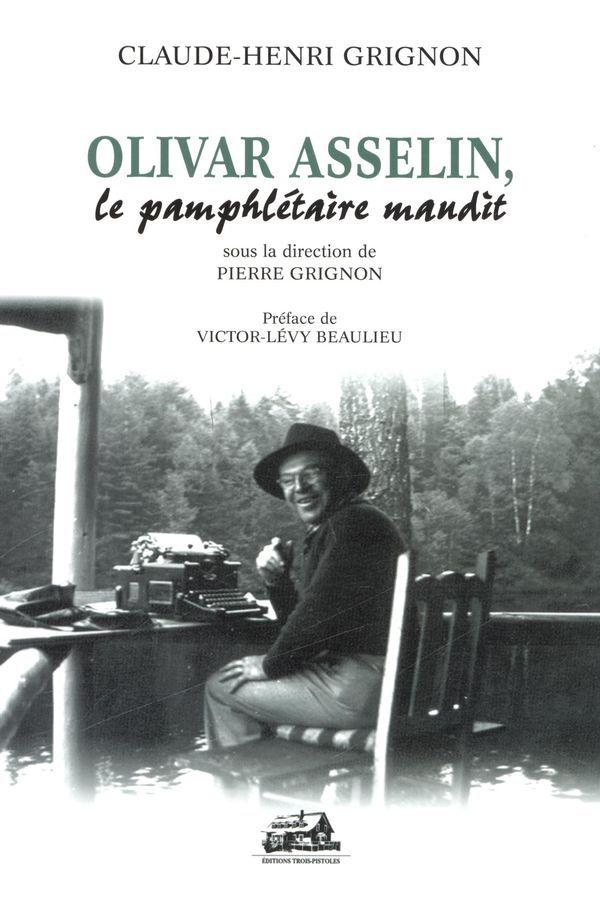 Olivar Asselin, le pamphlétaire maudit  by  Claude-Henri Grignon
