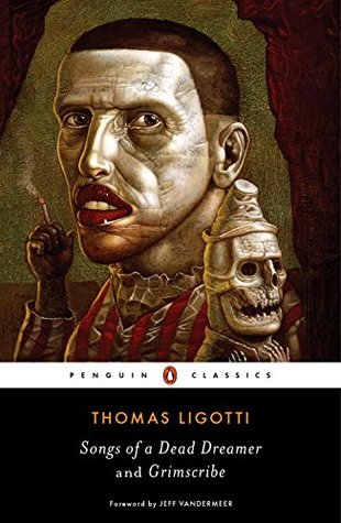 Songs of a Dead Dreamer and Grimscribe Thomas Ligotti