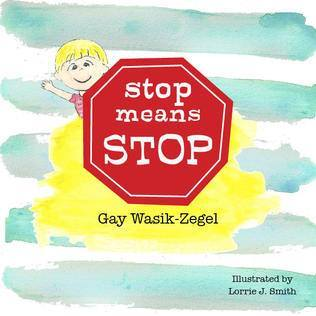 Stop Means Stop  by  Gay Wasik-Zegel