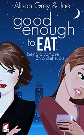 Good Enough to Eat (The Vampire Diet Series, #1)  by  Alison Grey