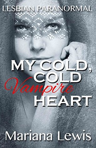 My Cold, Cold Vampire Heart: Lesbian Paranormal Mariana Lewis