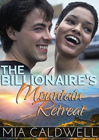 The Billionaires Mountain Retreat  by  Mia Caldwell