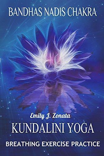Bandhas Nadis Chakra Kundalini Yoga Breathing Exercise Practice Emily J. Zonata