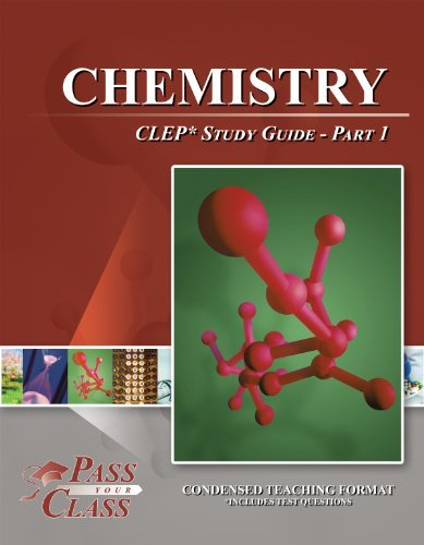 Chemistry CLEP Test Study Guide - Pass Your Class - Part 1 Pass Your Class