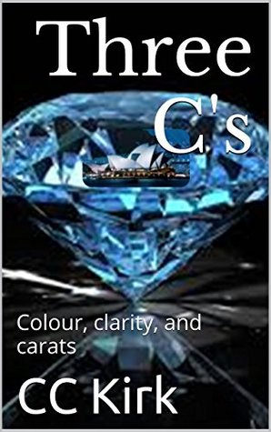 Three Cs: Colour, clarity, and carats (Treasure Hunters Book 1)  by  C.C. Kirk