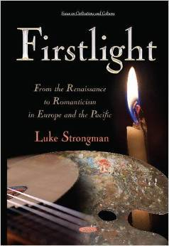 Firstlight: From the Renaissance to Romanticism in Europe and the Pacific  by  Luke Strongman