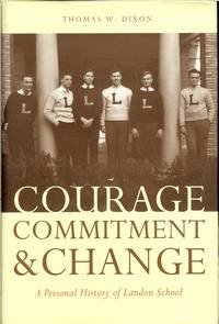 Courage, Commitment & Change: A Personal History of Landon School  by  Thomas W. Dixon