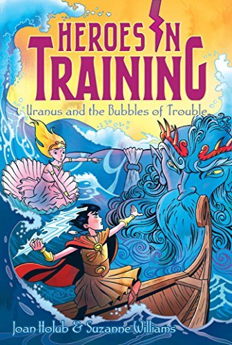 Uranus and the Bubbles of Trouble (Heroes in Training #11)  by  Joan Holub
