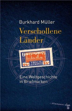 Verschollene Länder: Eine Weltgeschichte in Briefmarken  by  Burkhard Müller