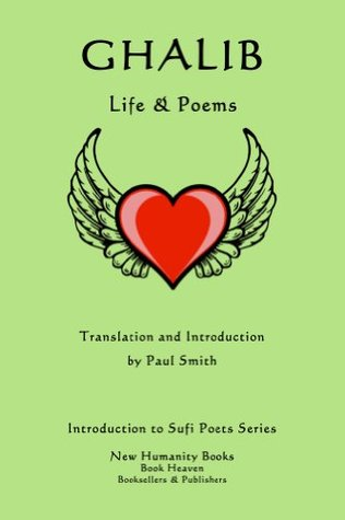 Ghalib: Life & Poems (Introduction to Sufi Poets Series Book 14)  by  Paul   Smith