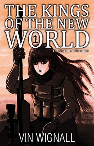 The Kings of the New World (The Rhythms of Greedom Book 1) Vin Wignall