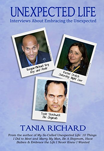 Unexpected Life: Interviews About Embracing the Unexpected Tania Richard