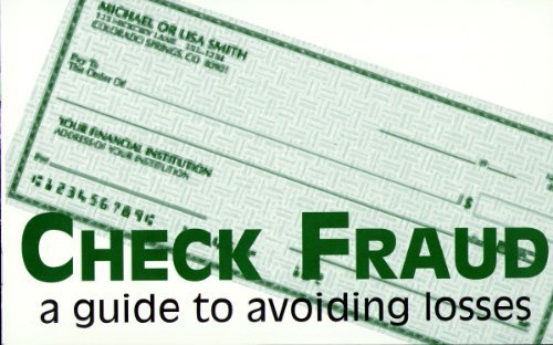 Check Fraud: A Guide to Avoiding Losses Federal Bureau of Investigation