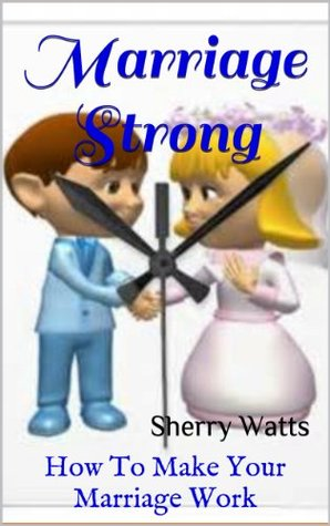 Marriage Strong How To Make Your Marriage Work (Live Out Loud Do-Votional Book 4)  by  Sherry Watts