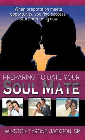 Preparing to Date Your Soul Mate Winston Tyrone Jackson Sr