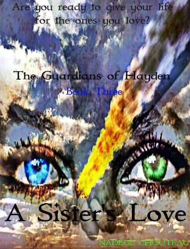 A SISTERS LOVE (THE GUARDIANS OF HAYDEN Book 3) Nadege Chouteau