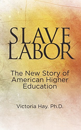 Slave Labor: The New Story of American Higher Education  by  Victoria Hay