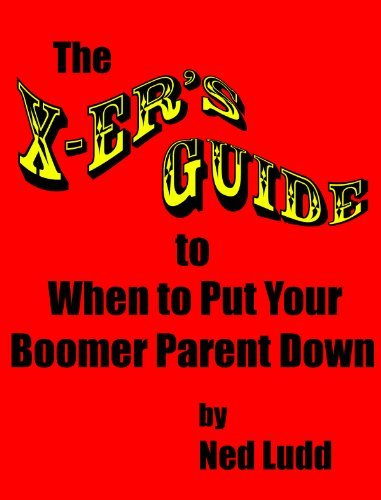 The X-ers Guide To When To Put Your Boomer Parent Down Ned Ludd