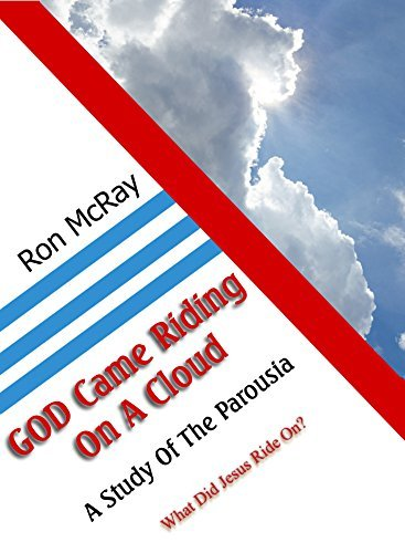 GOD Came Riding On A Cloud: A Study Of The Parousia  by  Ron McRay