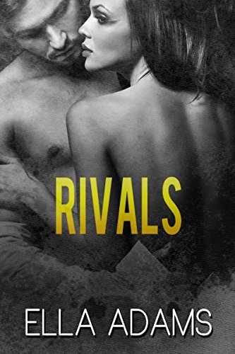 RIVALS - The Complete Series (Alpha Billionaire Romance) (Rivals Billionaire Romance Book 0) Ella Adams
