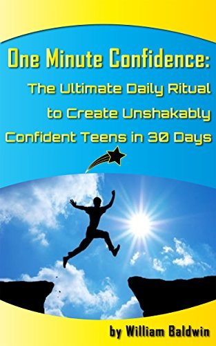One Minute Confidence: The Ultimate Daily Ritual to Create Unshakably Confident Teens in 30 Days  by  William Baldwin