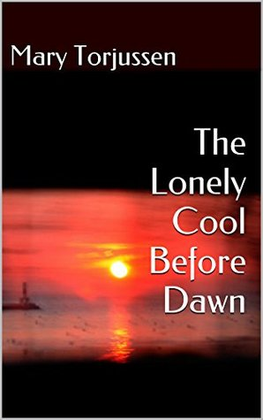 The Lonely Cool Before Dawn  by  Mary Torjussen