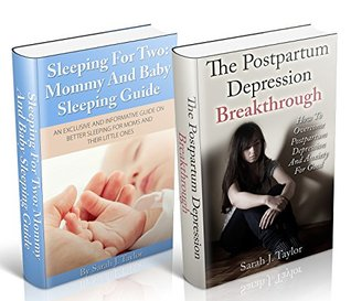~Sleeping Patterns After Birth And Postpartum Depression Bundle~ Overcome Sleep Problems and Postpartum Depression Today!: Learn how to Cure Postpartum ... and Sleep Cycles For Mothers and Babies)  by  Taylor Cole