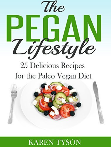 The Pegan Diet: 25 Delicious Recipes for the Paleo Vegan Diet  by  Karen Tyson