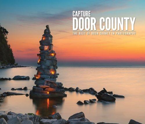 Capture Door County: Fine-Art Photography of Door County, Wisconsin  by  Door County Visitor Bureau