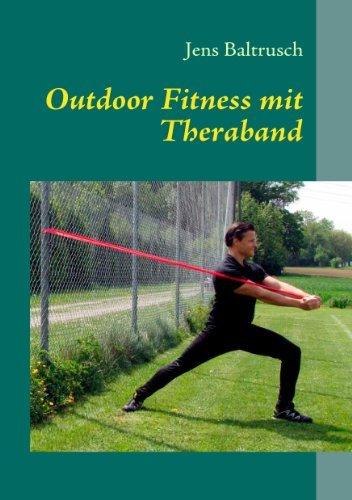 Outdoor Fitness mit Theraband: Effektives Figur- und Gesundheitstraining in der Natur Jens Baltrusch